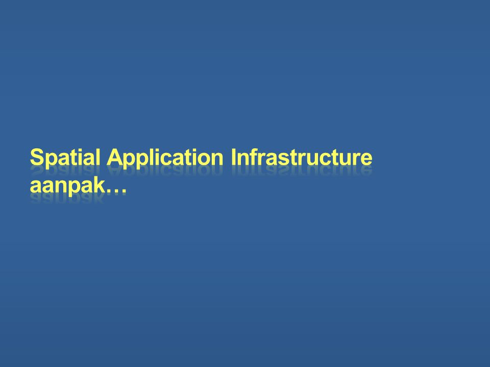 Spatial Application Infrastructure aanpak…