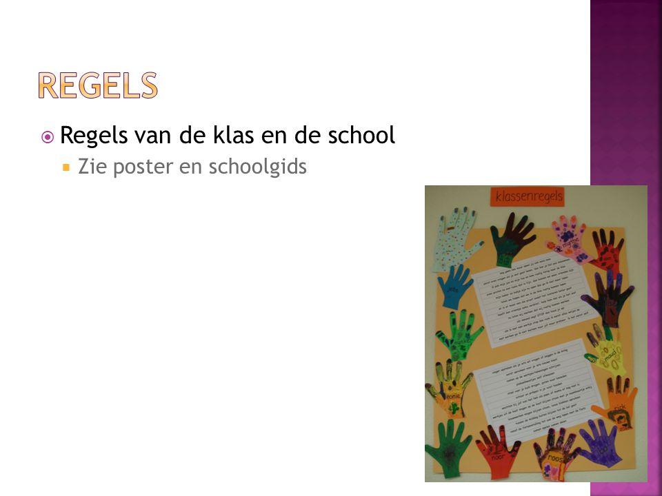 Regels Regels van de klas en de school Zie poster en schoolgids