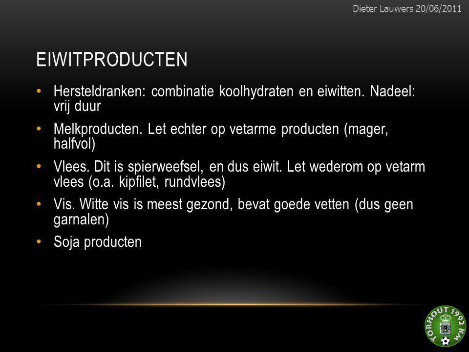 Dieter Lauwers 20/06/2011 Eiwitproducten. Hersteldranken: combinatie koolhydraten en eiwitten. Nadeel: vrij duur.