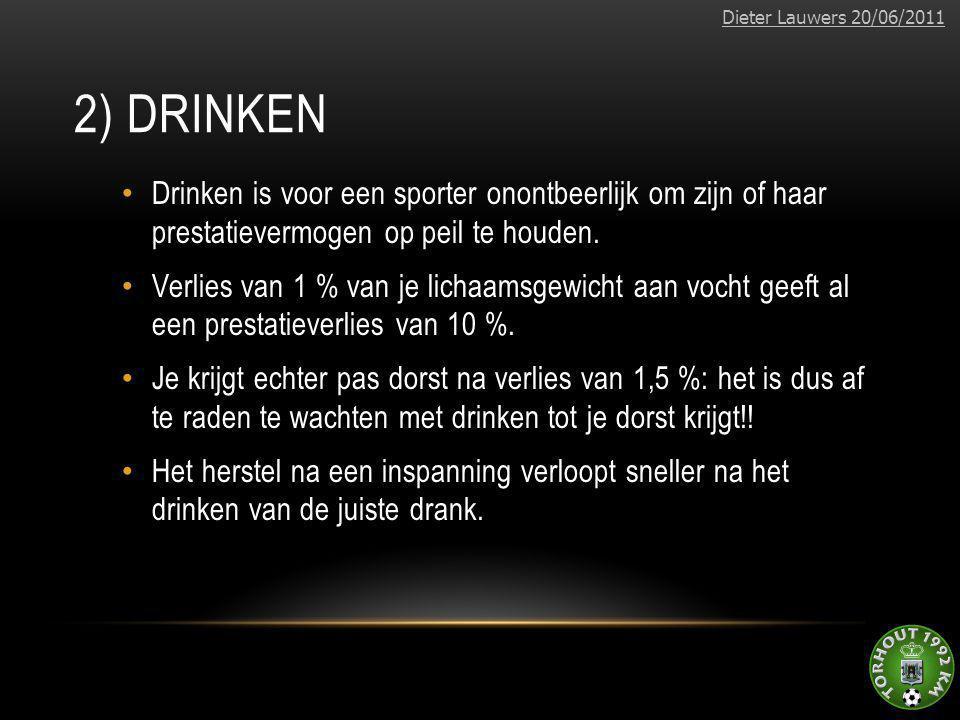 Dieter Lauwers 20/06/2011 2) Drinken. Drinken is voor een sporter onontbeerlijk om zijn of haar prestatievermogen op peil te houden.