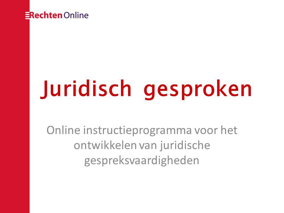 Juridisch gesproken Online instructieprogramma voor het ontwikkelen van juridische gespreksvaardigheden.