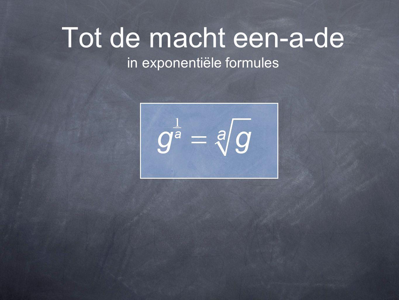 Tot de macht een-a-de in exponentiële formules