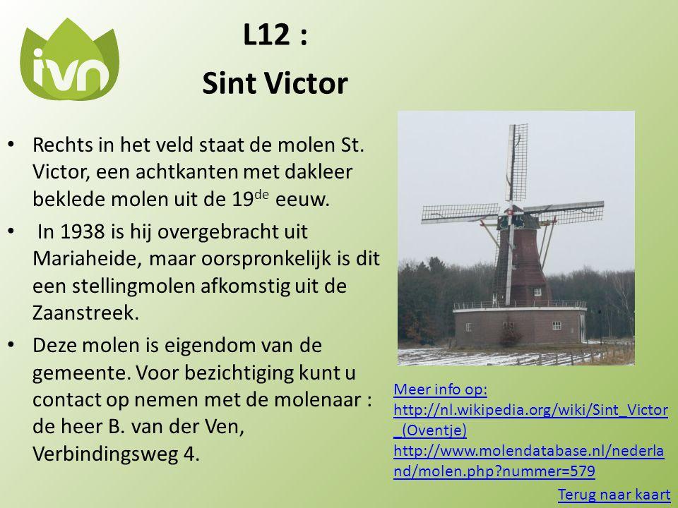 L12 : Sint Victor. Rechts in het veld staat de molen St. Victor, een achtkanten met dakleer beklede molen uit de 19de eeuw.