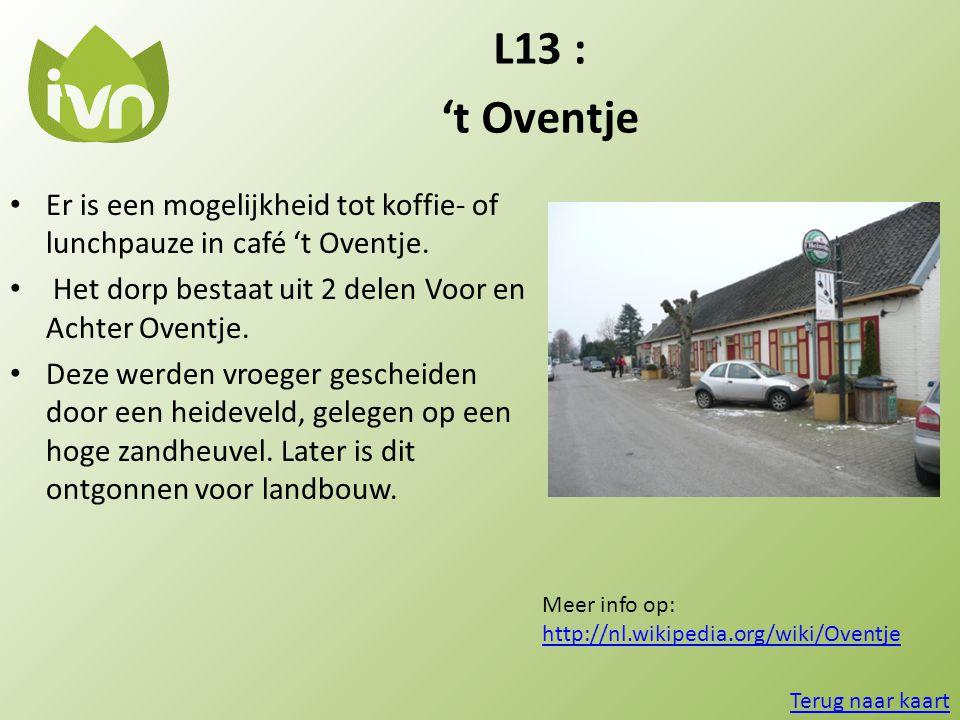L13 : 't Oventje. Er is een mogelijkheid tot koffie- of lunchpauze in café 't Oventje. Het dorp bestaat uit 2 delen Voor en Achter Oventje.