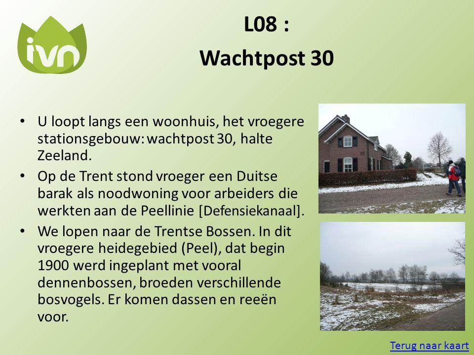 L08 : Wachtpost 30. U loopt langs een woonhuis, het vroegere stationsgebouw: wachtpost 30, halte Zeeland.