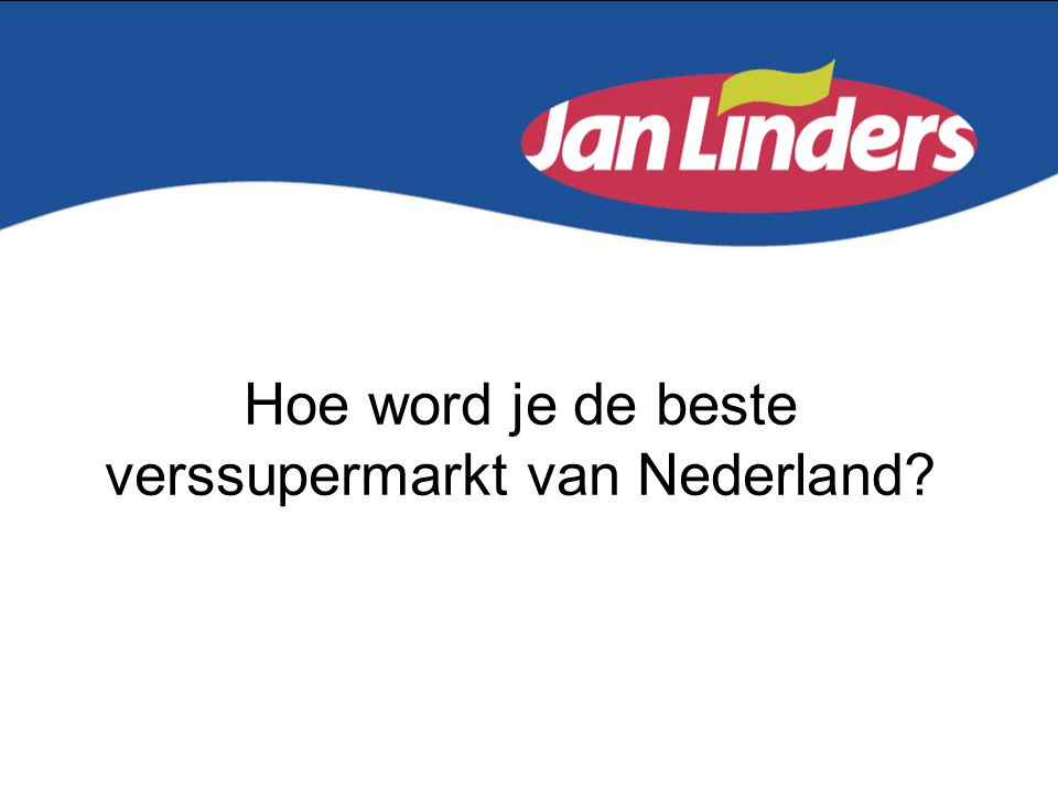 Hoe word je de beste verssupermarkt van Nederland
