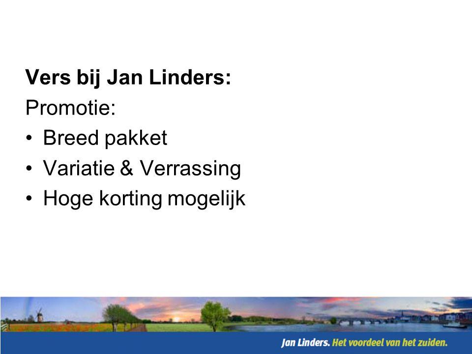 Vers bij Jan Linders: Promotie: Breed pakket Variatie & Verrassing Hoge korting mogelijk