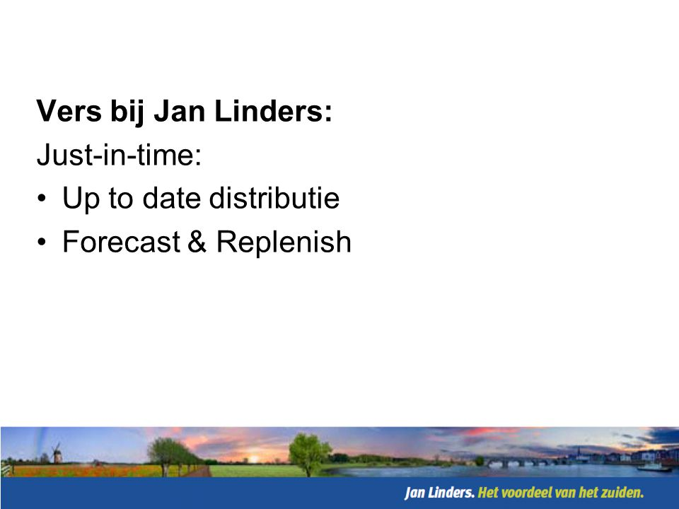 Vers bij Jan Linders: Just-in-time: Up to date distributie Forecast & Replenish