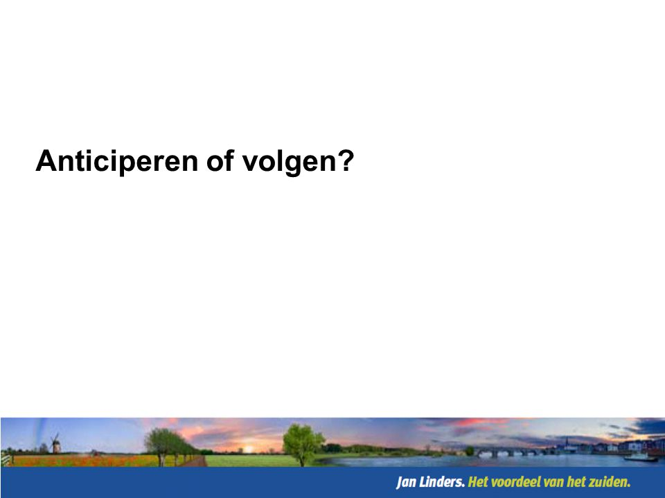 Anticiperen of volgen