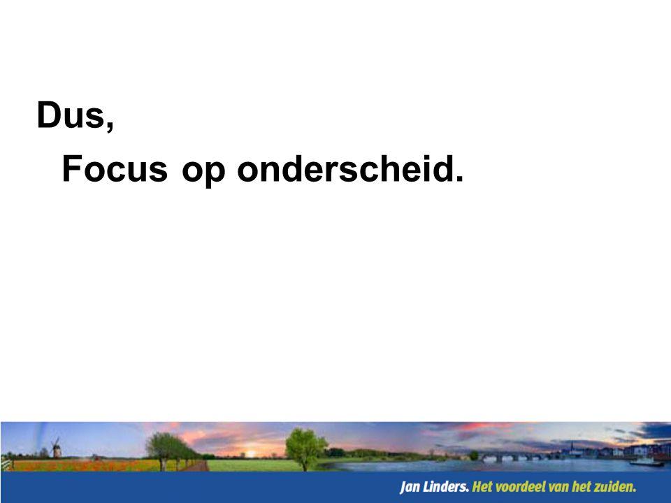 Dus, Focus op onderscheid.