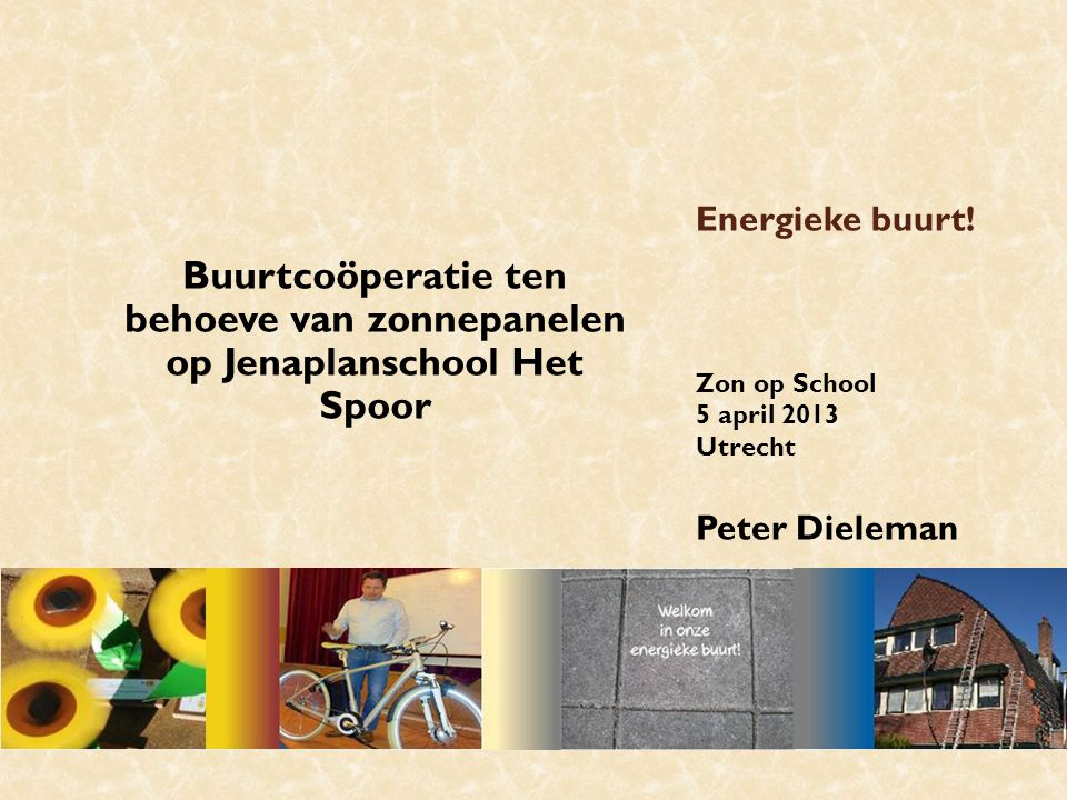 Energieke buurt! Zon op School 5 april 2013 Utrecht Peter Dieleman