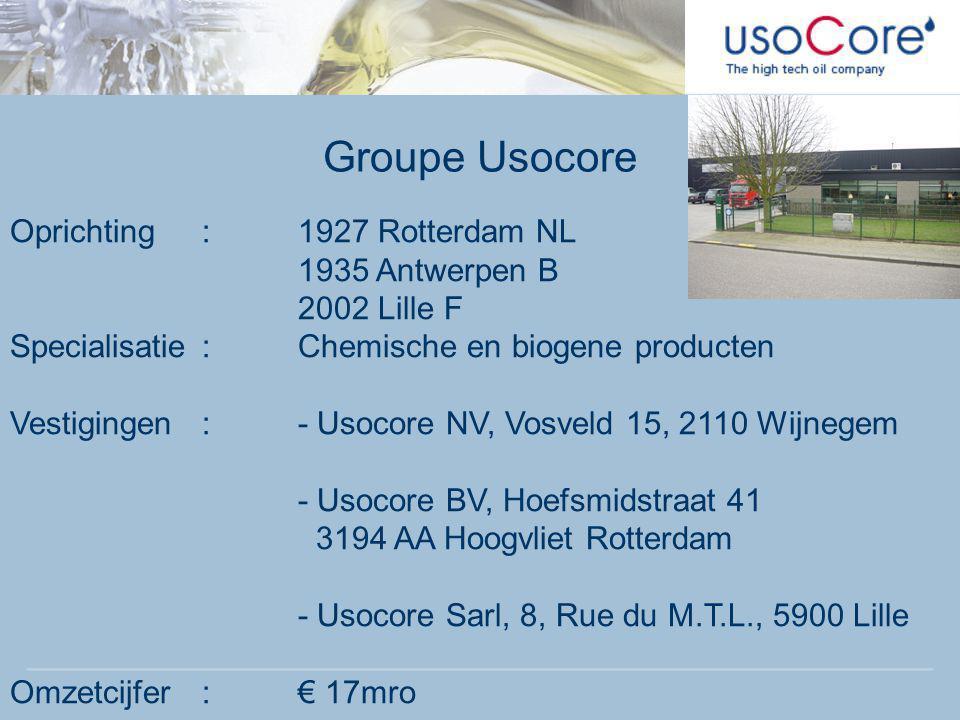 Groupe Usocore Oprichting : 1927 Rotterdam NL 1935 Antwerpen B 2002 Lille F. Specialisatie : Chemische en biogene producten.