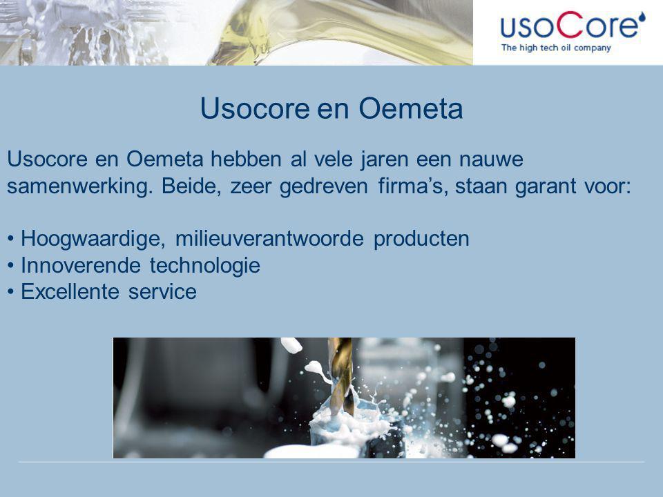 Usocore en Oemeta Usocore en Oemeta hebben al vele jaren een nauwe samenwerking. Beide, zeer gedreven firma's, staan garant voor: