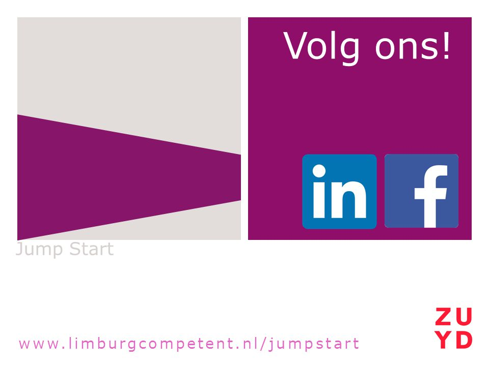 Volg ons! Jump Start Website: www.limburgcompetent.nl/jumpstart