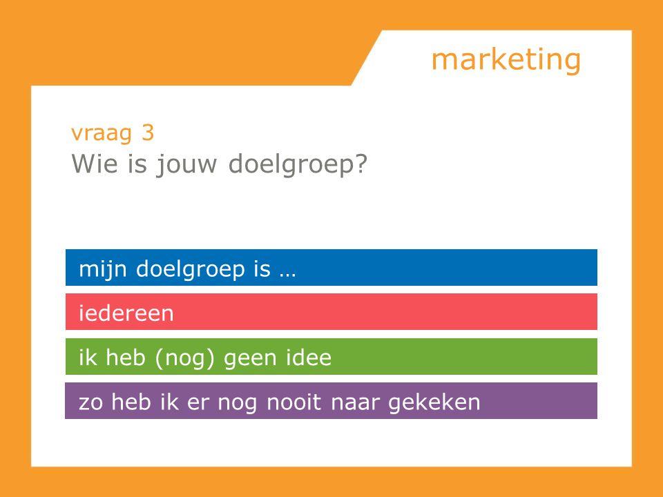 marketing Wie is jouw doelgroep vraag 3 mijn doelgroep is … iedereen