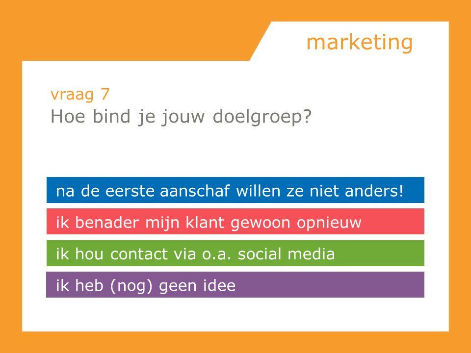 marketing Hoe bind je jouw doelgroep vraag 7