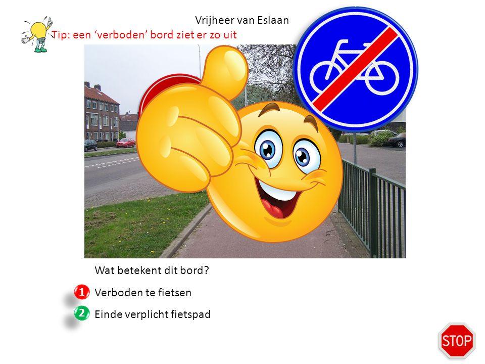Vrijheer van Eslaan Tip: een 'verboden' bord ziet er zo uit. Wat betekent dit bord Verboden te fietsen.