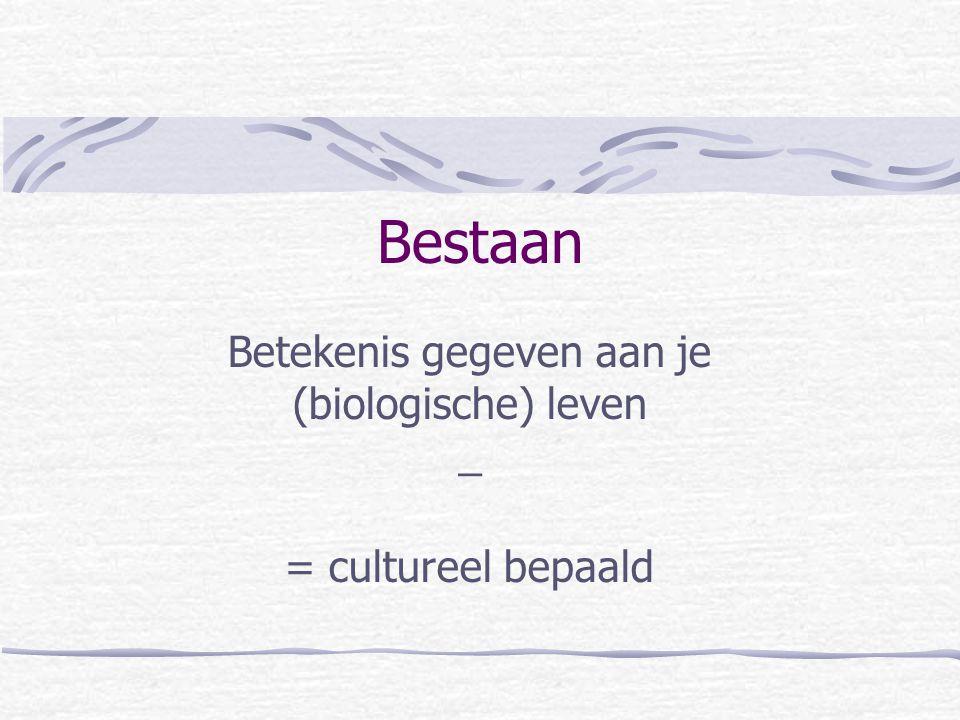 Betekenis gegeven aan je (biologische) leven _ = cultureel bepaald