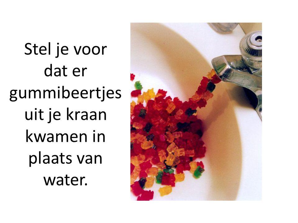 Stel je voor dat er gummibeertjes uit je kraan kwamen in plaats van water.