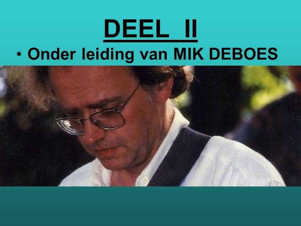 DEEL II Onder leiding van MIK DEBOES