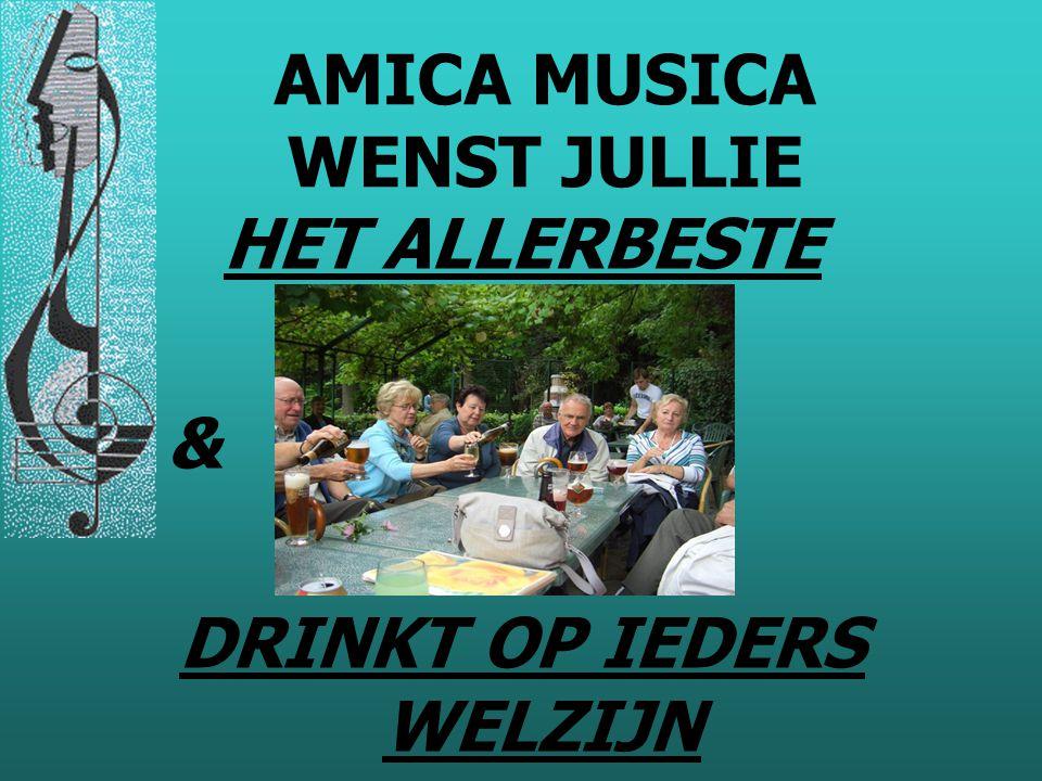 AMICA MUSICA WENST JULLIE DRINKT OP IEDERS WELZIJN