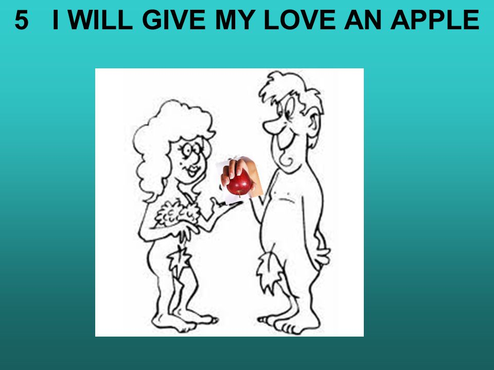 5 I WILL GIVE MY LOVE AN APPLE