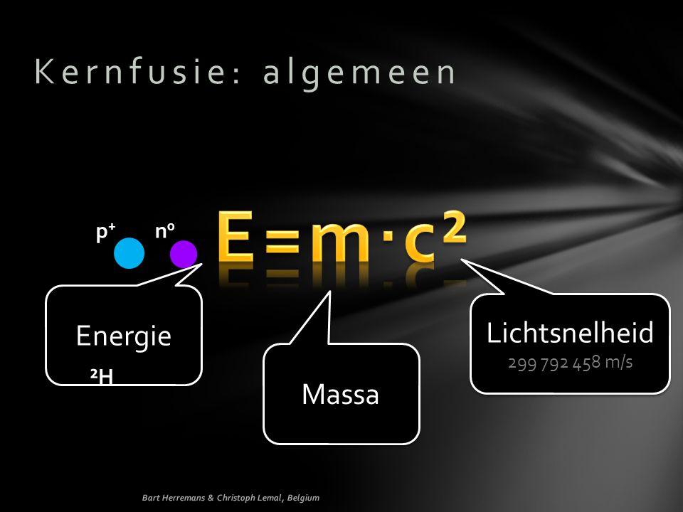 E=m∙c² Kernfusie: algemeen Energie Lichtsnelheid Massa p+ n0 ²H