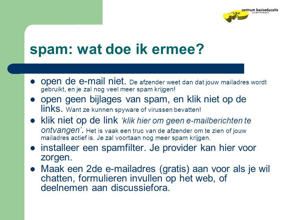spam: wat doe ik ermee open de e-mail niet. De afzender weet dan dat jouw mailadres wordt gebruikt, en je zal nog veel meer spam krijgen!