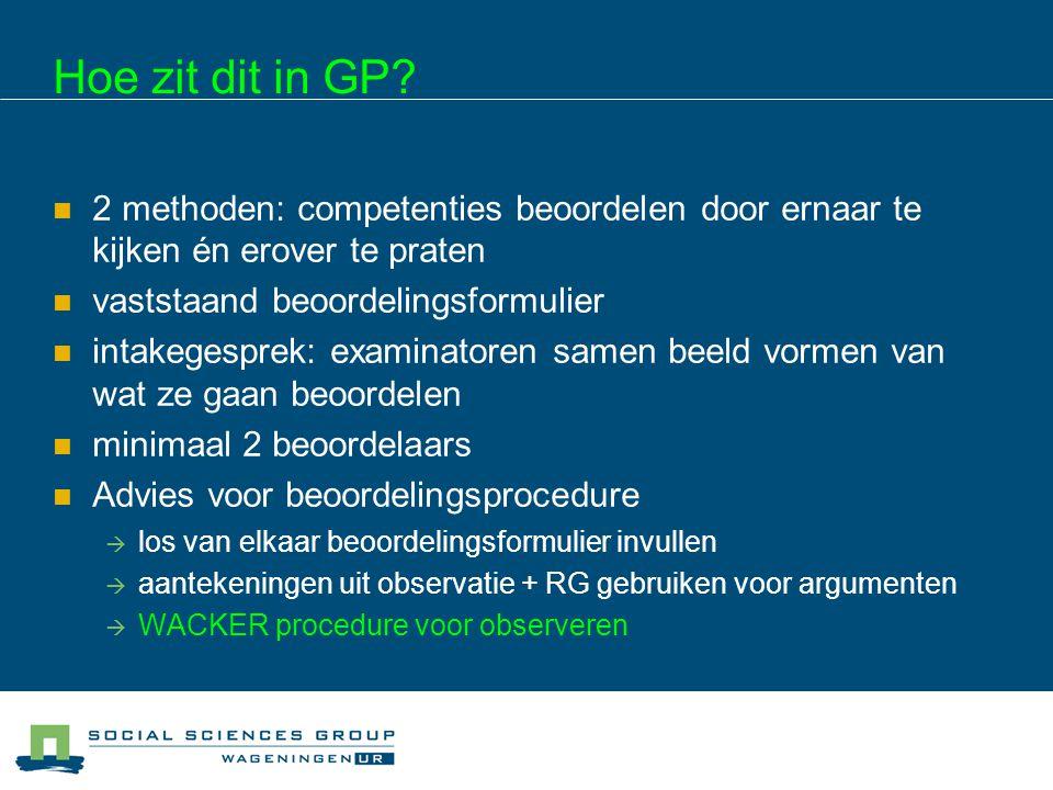 Hoe zit dit in GP 2 methoden: competenties beoordelen door ernaar te kijken én erover te praten. vaststaand beoordelingsformulier.