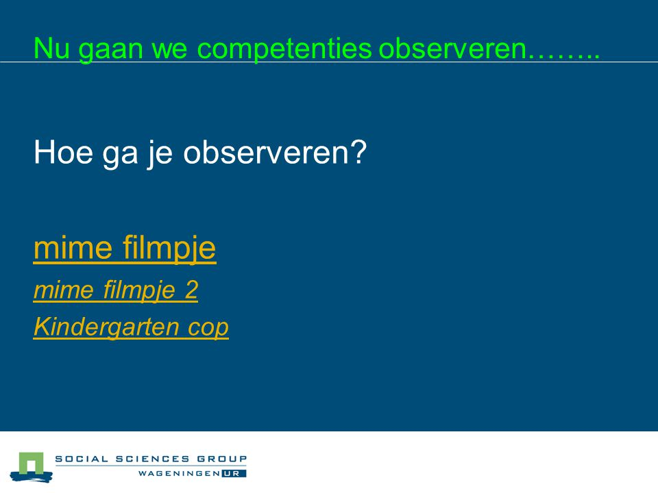 Nu gaan we competenties observeren……..