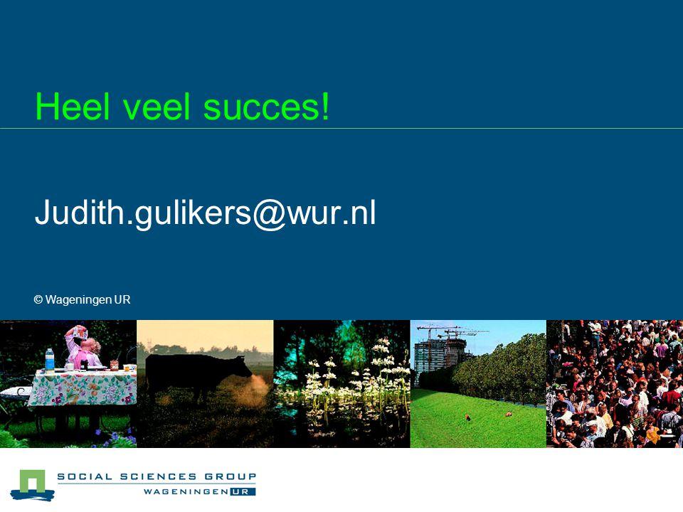 Heel veel succes! Judith.gulikers@wur.nl