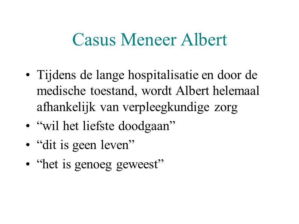 Casus Meneer Albert Tijdens de lange hospitalisatie en door de medische toestand, wordt Albert helemaal afhankelijk van verpleegkundige zorg.