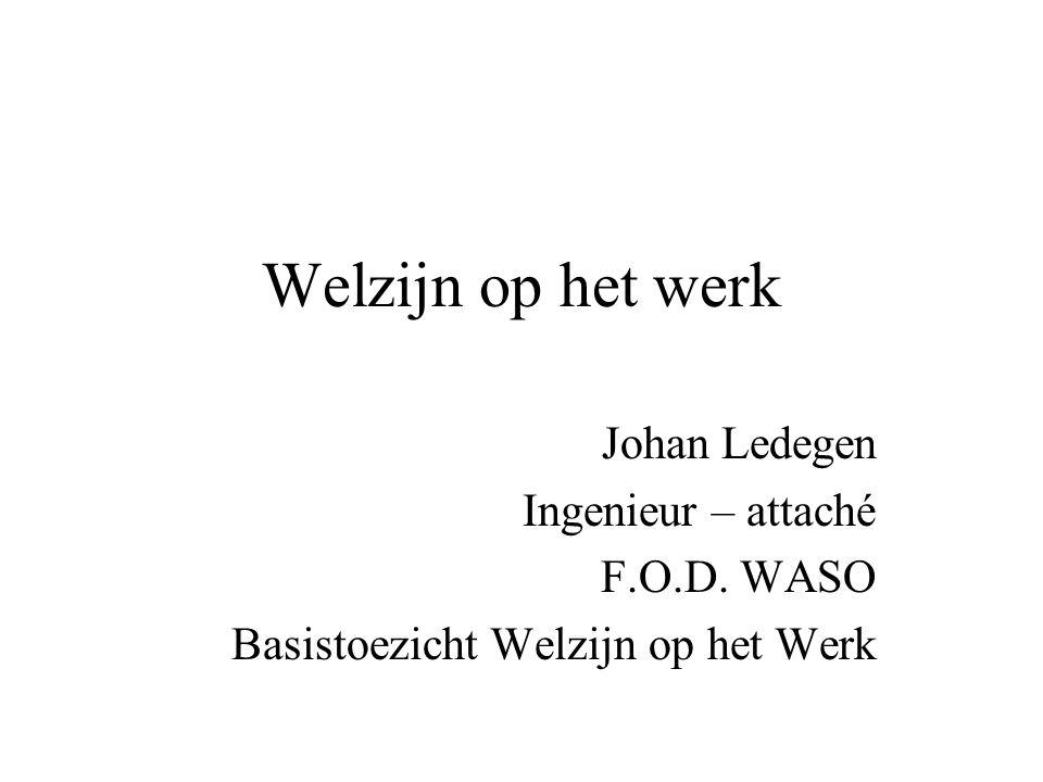 Welzijn op het werk Johan Ledegen Ingenieur – attaché F.O.D. WASO