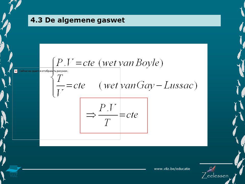 4.3 De algemene gaswet De wet van Boyle en de wet van Gay-Lussac kunnen gecombineerd worden tot de algmene gaswet.