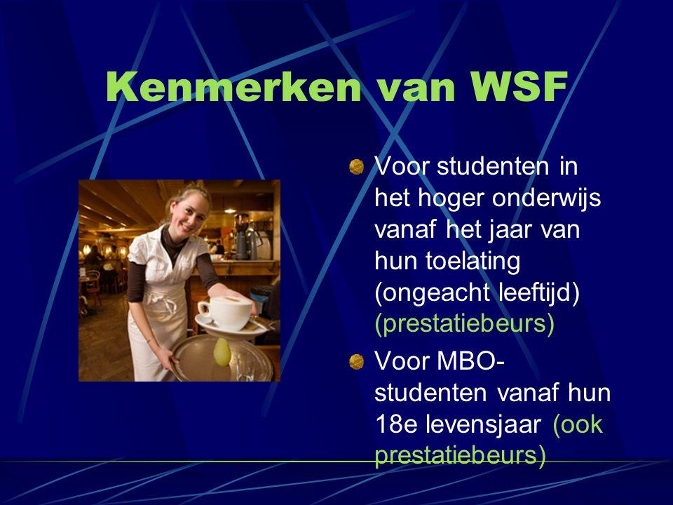 Kenmerken van WSF Voor studenten in het hoger onderwijs vanaf het jaar van hun toelating (ongeacht leeftijd) (prestatiebeurs)