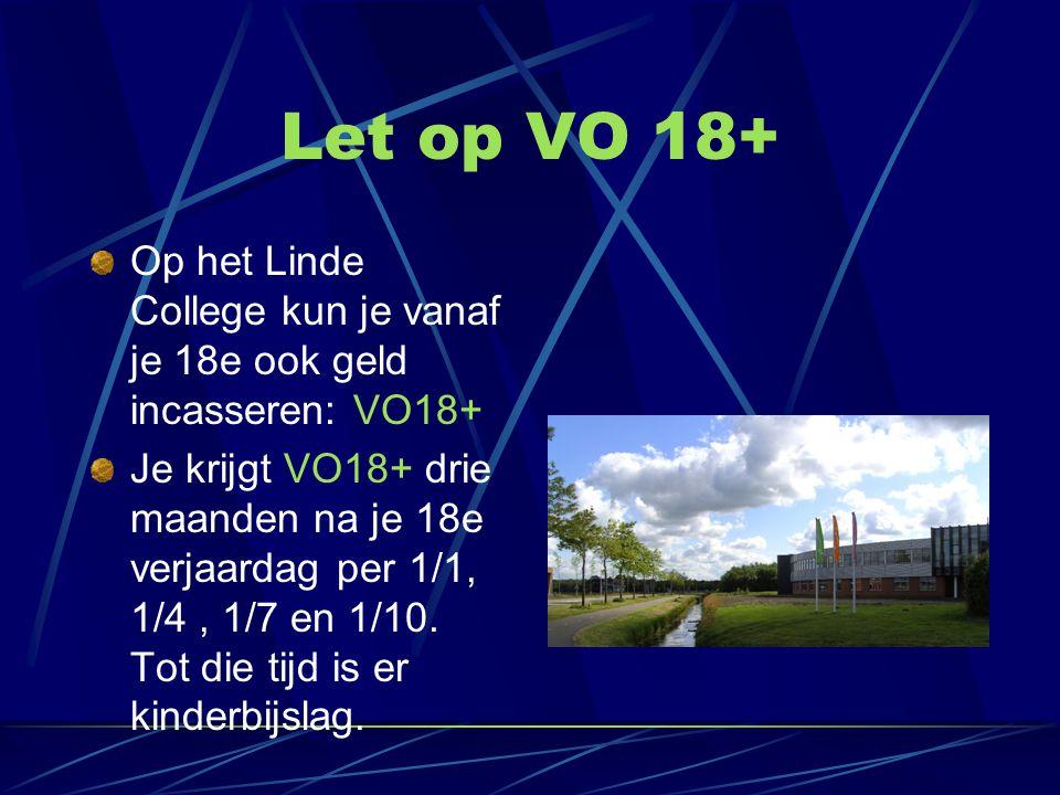 Let op VO 18+ Op het Linde College kun je vanaf je 18e ook geld incasseren: VO18+