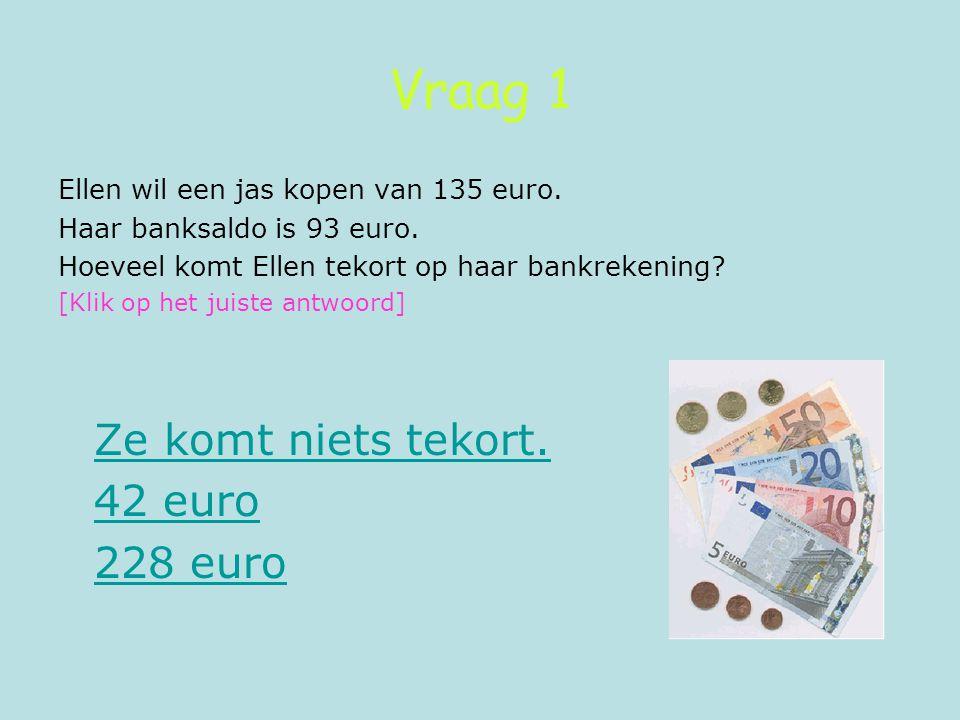 Vraag 1 Ze komt niets tekort. 42 euro 228 euro