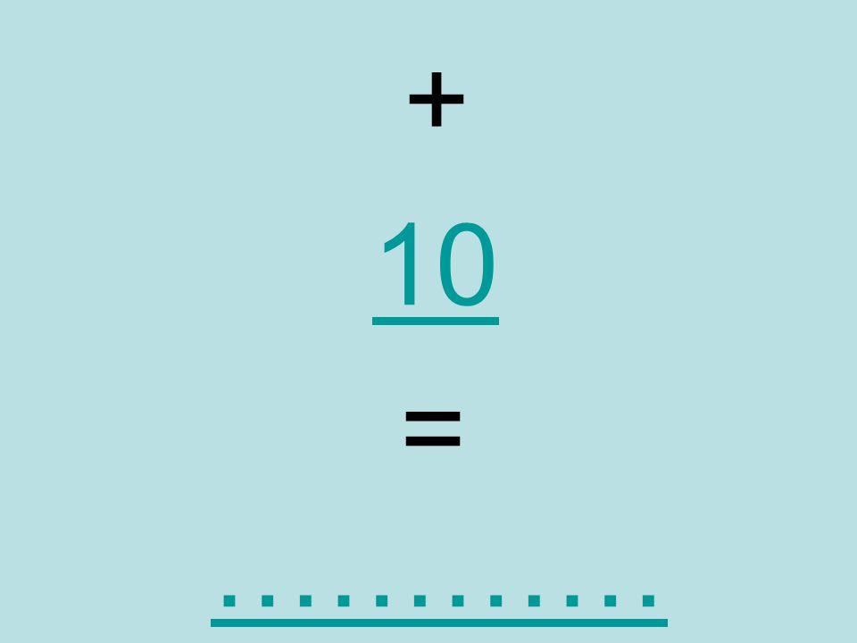 + 10 = …………