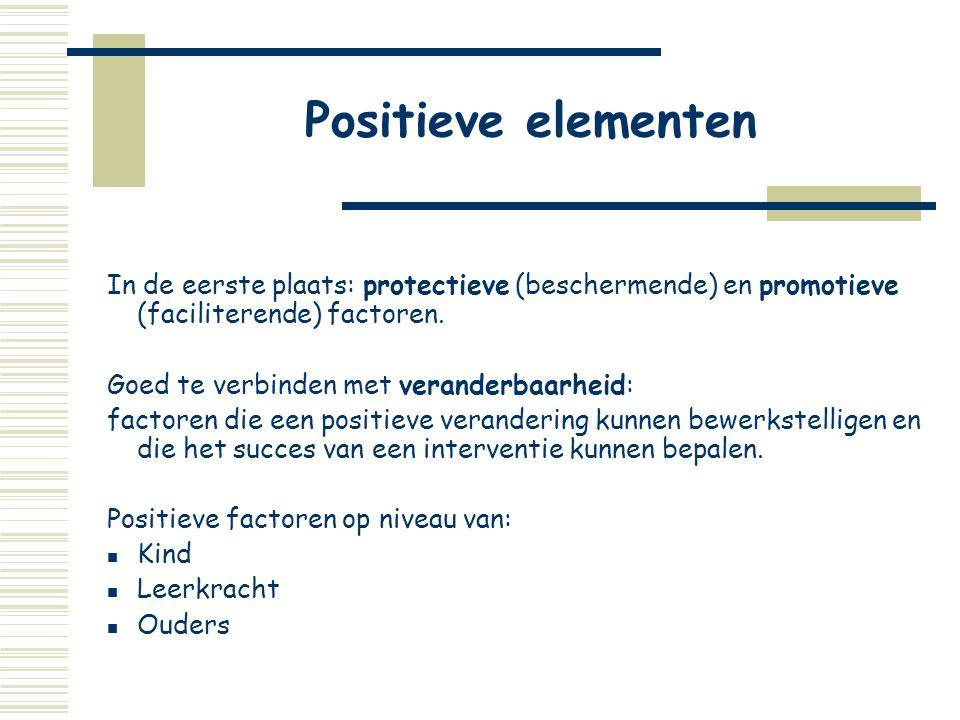 Positieve elementen In de eerste plaats: protectieve (beschermende) en promotieve (faciliterende) factoren.