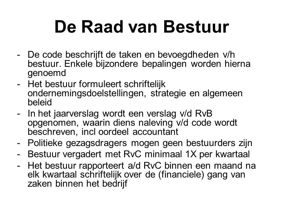De Raad van Bestuur De code beschrijft de taken en bevoegdheden v/h bestuur. Enkele bijzondere bepalingen worden hierna genoemd.