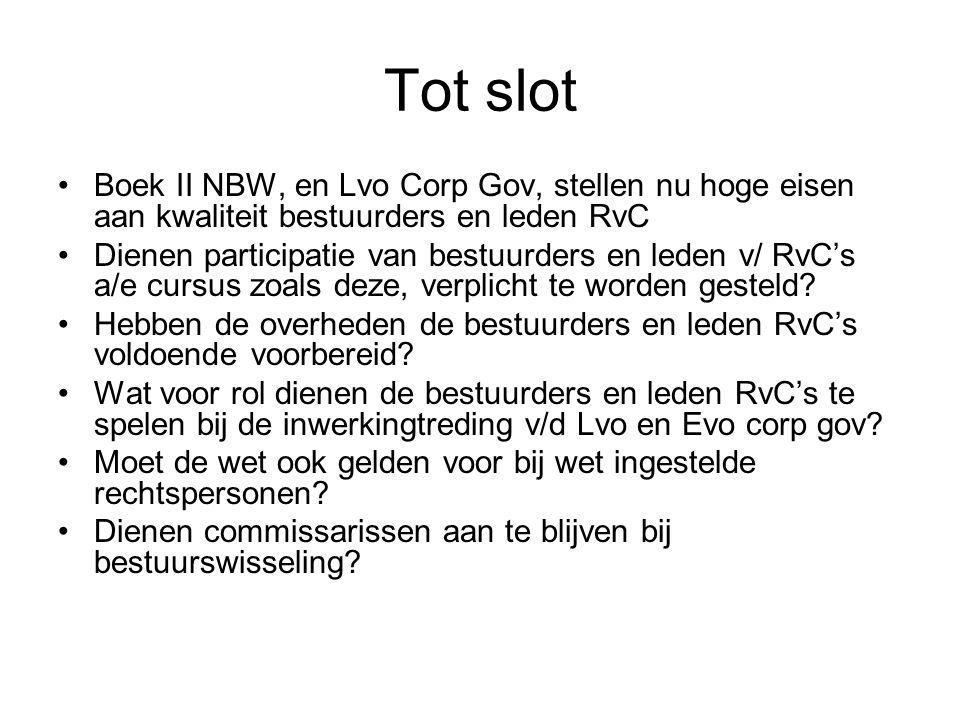 Tot slot Boek II NBW, en Lvo Corp Gov, stellen nu hoge eisen aan kwaliteit bestuurders en leden RvC.