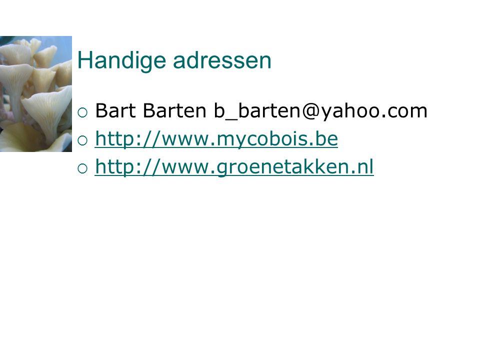 Handige adressen Bart Barten b_barten@yahoo.com http://www.mycobois.be