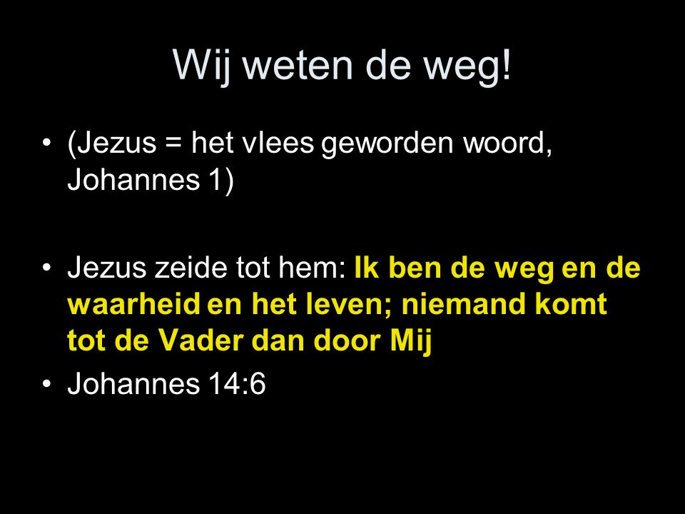 Wij weten de weg! (Jezus = het vlees geworden woord, Johannes 1)