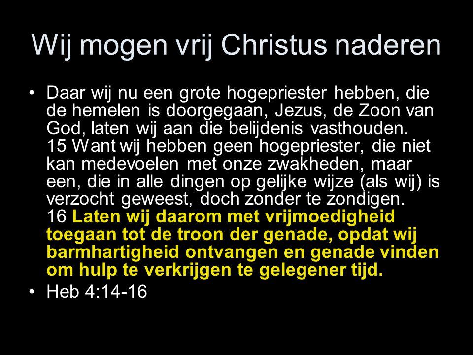 Wij mogen vrij Christus naderen