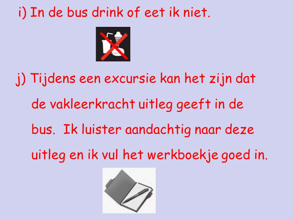 i) In de bus drink of eet ik niet.