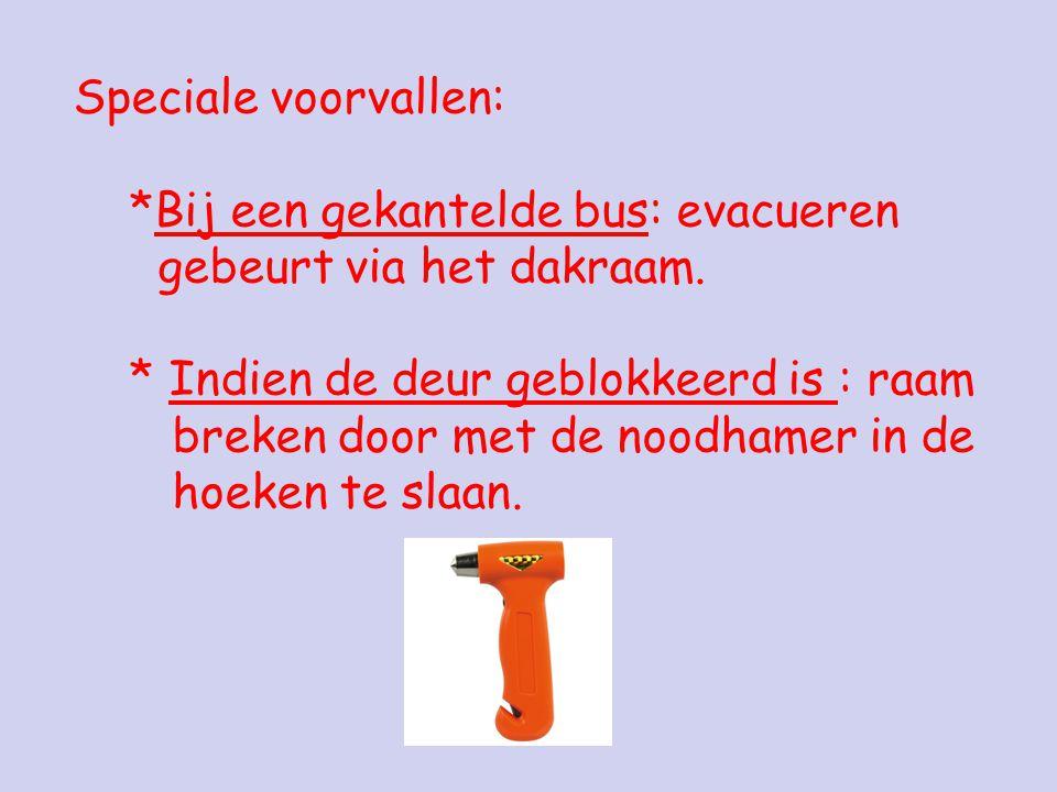 Speciale voorvallen: *Bij een gekantelde bus: evacueren. gebeurt via het dakraam. * Indien de deur geblokkeerd is : raam.