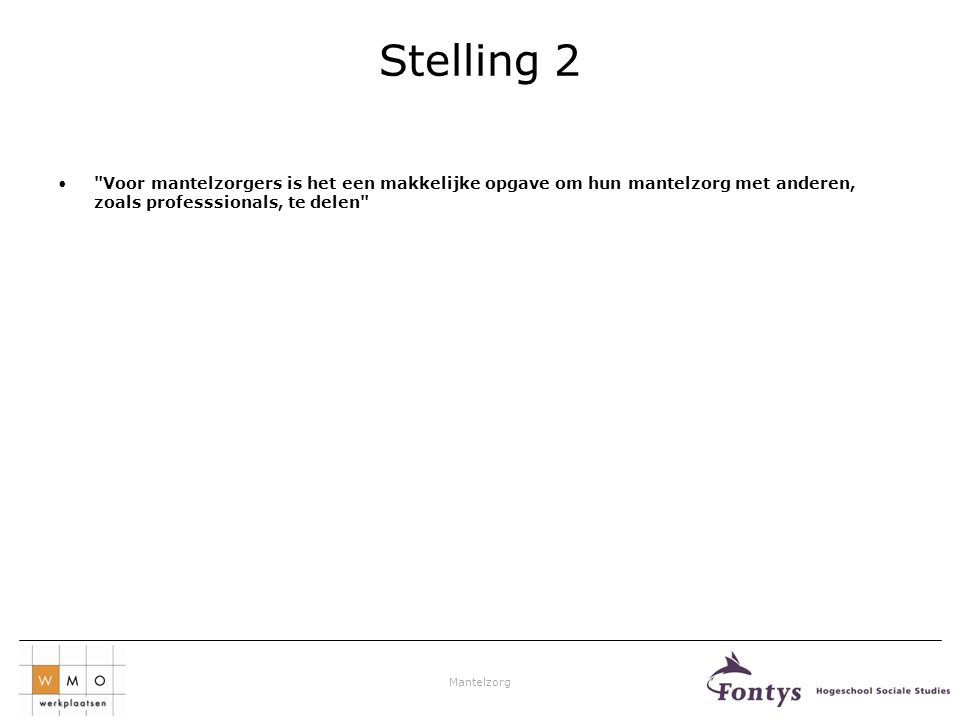 Stelling 2 Voor mantelzorgers is het een makkelijke opgave om hun mantelzorg met anderen, zoals professsionals, te delen