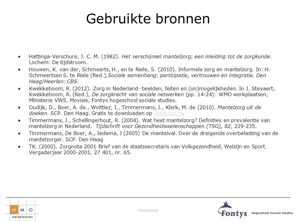 Gebruikte bronnen Hattinga-Verschure, J. C. M. (1982). Het verschijnsel mantelzorg, een inleiding tot de zorgkunde. Lochem: De tijdstroom.
