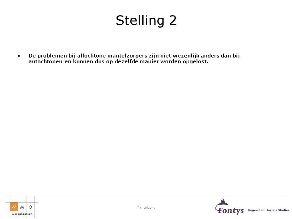Stelling 2 De problemen bij allochtone mantelzorgers zijn niet wezenlijk anders dan bij autochtonen en kunnen dus op dezelfde manier worden opgelost.