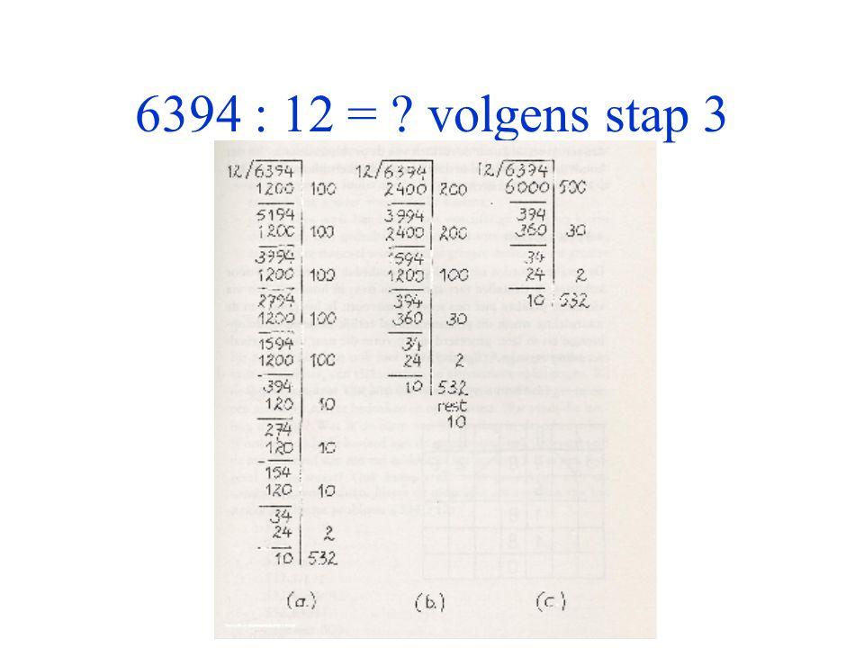 6394 : 12 = volgens stap 3